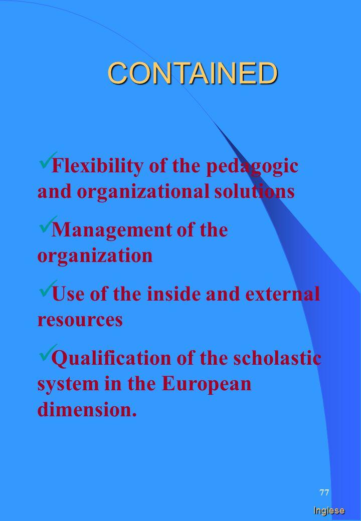 76 Spagnolo Flexibilidad de las soluciones pedagógicas y organizativas Gestión de la organización Empleo de los recursos interiores y externos Cualificación del sistema escolar en la dimensión europea.