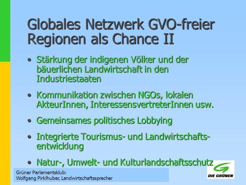 Grüner Parlamentsklub: Wolfgang Pirklhuber, Landwirtschaftssprecher Globales Netzwerk GVO-freier Regionen als Chance II Stärkung der indigenen Völker