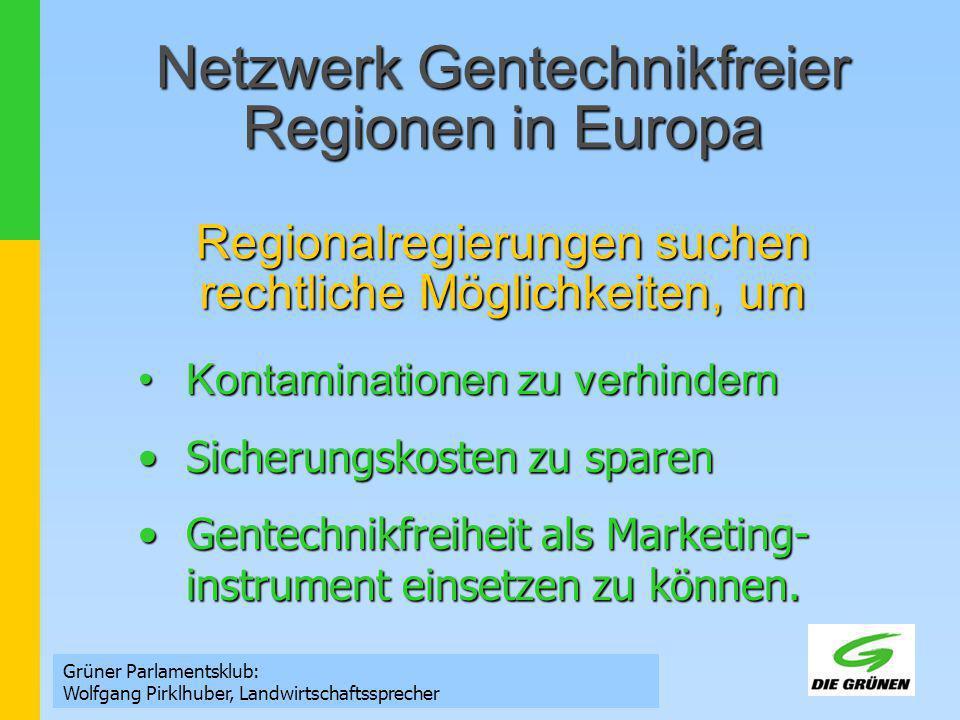 Netzwerk Gentechnikfreier Regionen in Europa Regionalregierungen suchen rechtliche Möglichkeiten, um Grüner Parlamentsklub: Wolfgang Pirklhuber, Landw