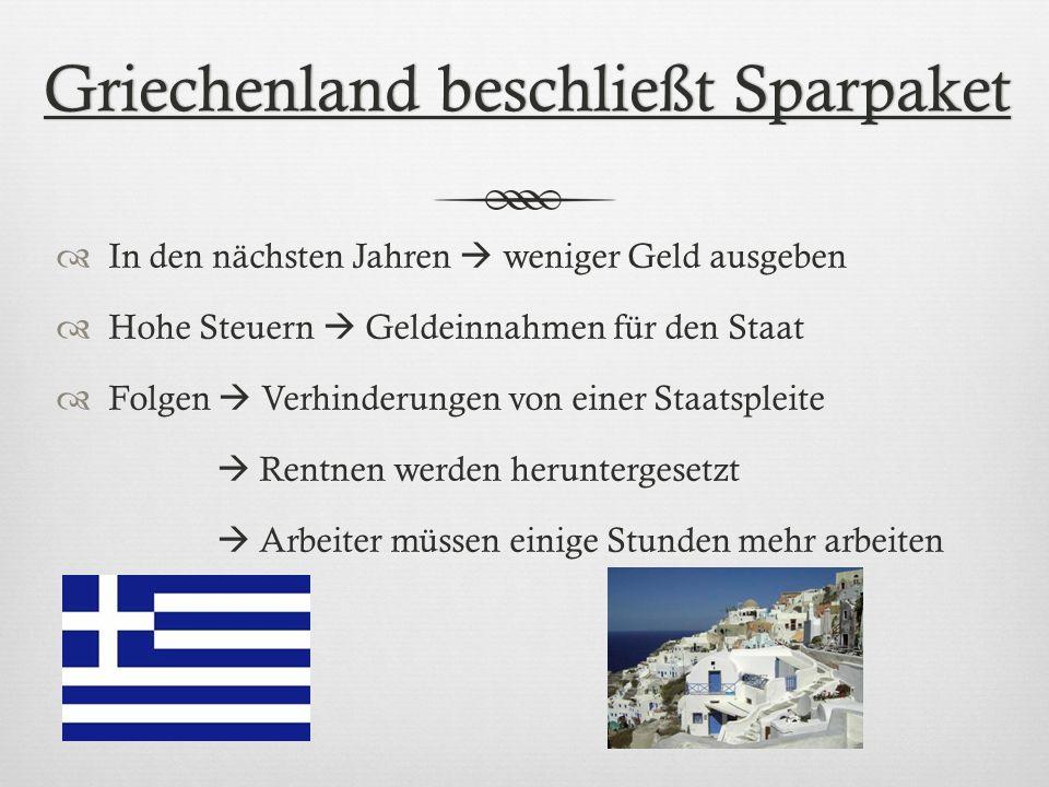 Griechenland beschließt SparpaketGriechenland beschließt Sparpaket In den nächsten Jahren weniger Geld ausgeben Hohe Steuern Geldeinnahmen für den Sta