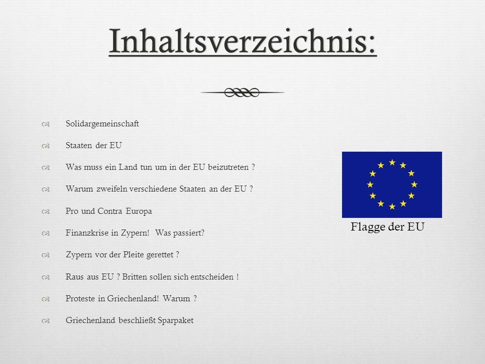 Inhaltsverzeichnis: Solidargemeinschaft Staaten der EU Was muss ein Land tun um in der EU beizutreten ? Warum zweifeln verschiedene Staaten an der EU