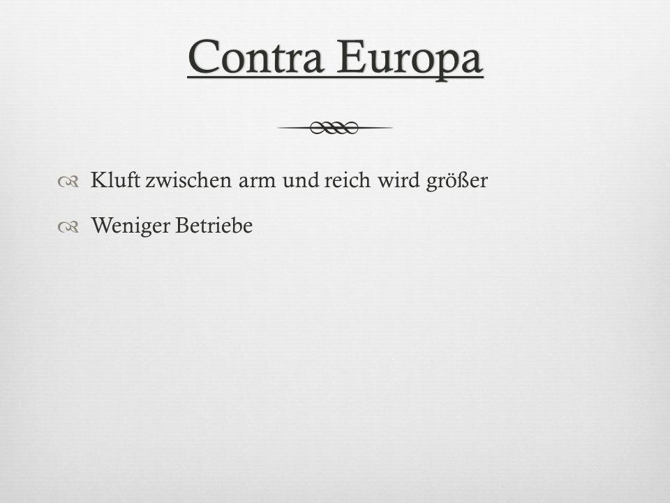 Contra EuropaContra Europa Kluft zwischen arm und reich wird größer Weniger Betriebe