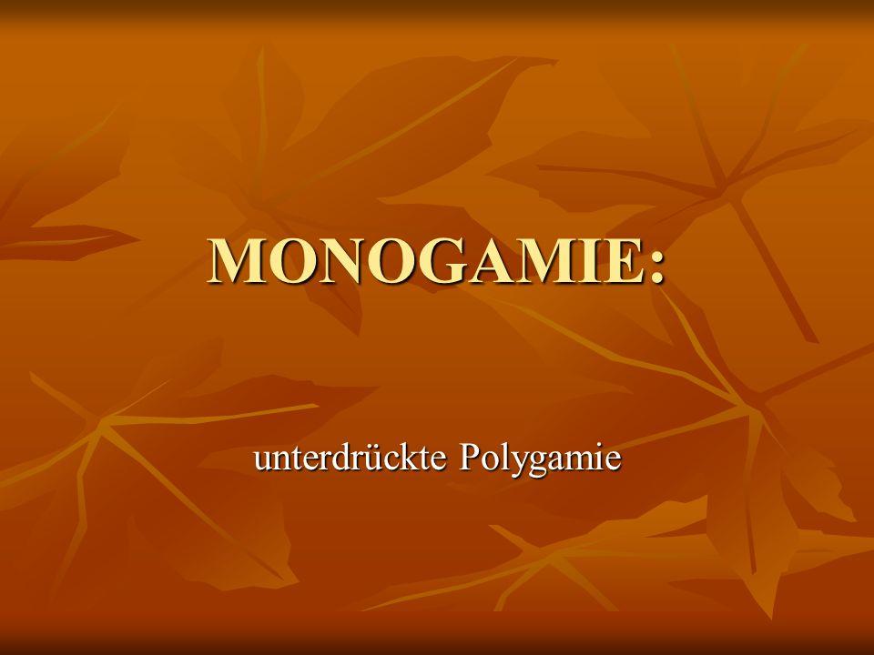 MONOGAMIE: unterdrückte Polygamie