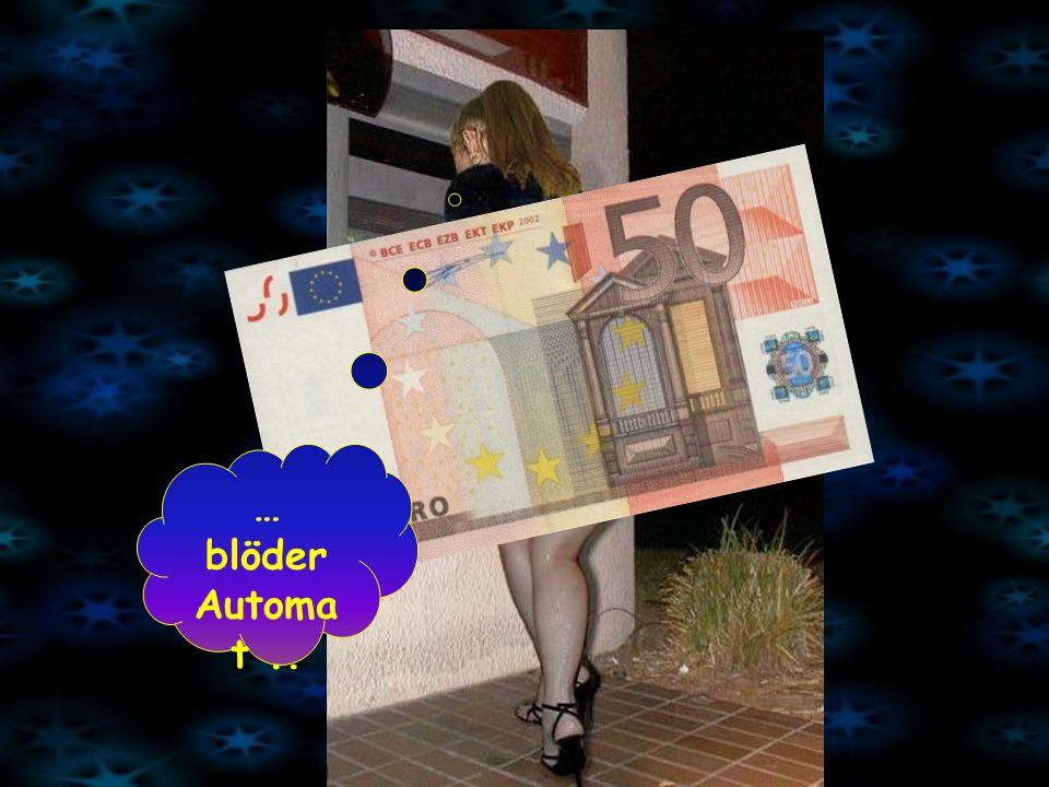 … blöder Automa t..