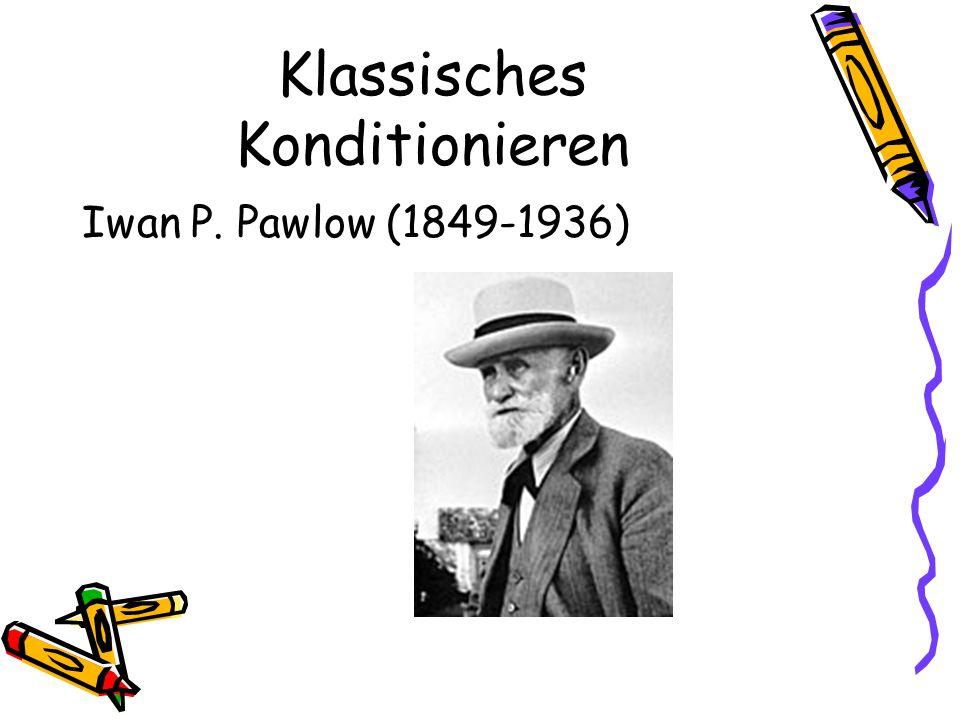 Klassisches Konditionieren Iwan P. Pawlow (1849-1936)