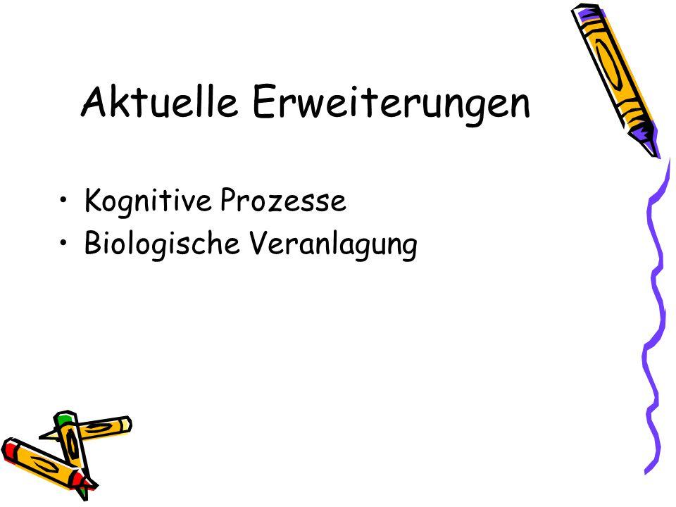 Aktuelle Erweiterungen Kognitive Prozesse Biologische Veranlagung