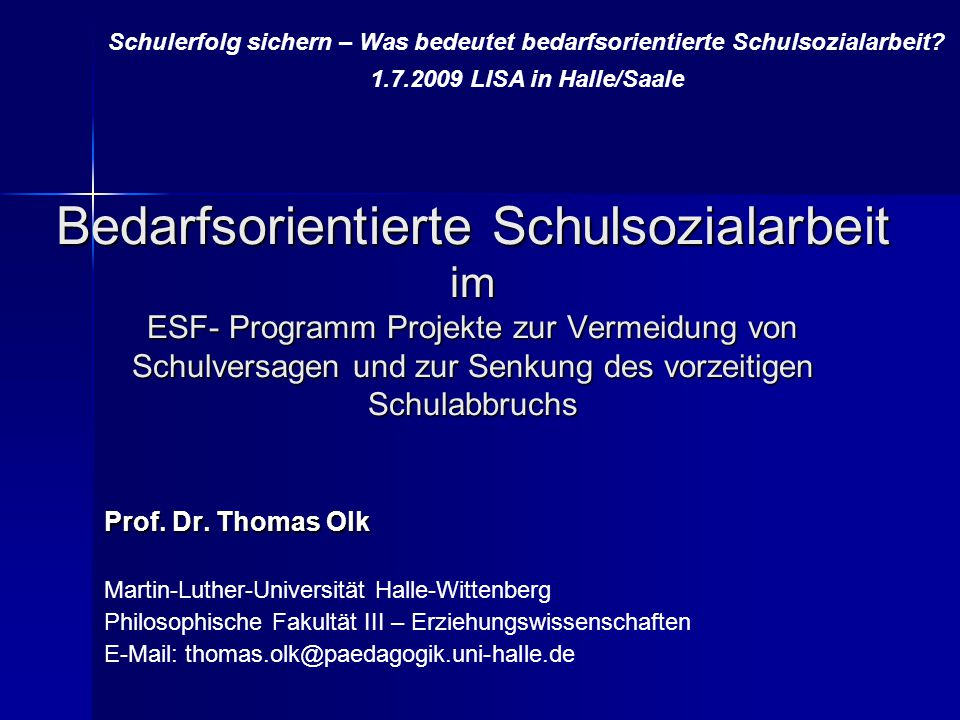 Prof. Dr. Thomas Olk Martin-Luther-Universität Halle-Wittenberg Philosophische Fakultät III – Erziehungswissenschaften E-Mail: thomas.olk@paedagogik.u