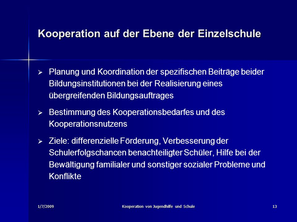 1/7/2009Kooperation von Jugendhilfe und Schule13 Kooperation auf der Ebene der Einzelschule Planung und Koordination der spezifischen Beiträge beider