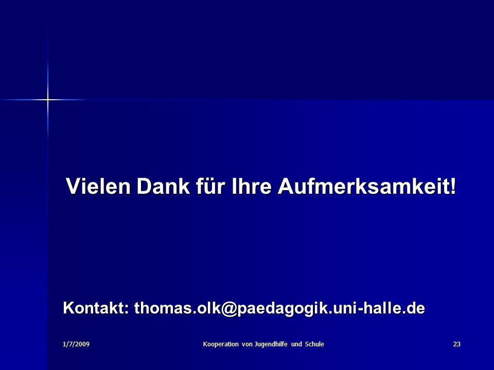 1/7/2009Kooperation von Jugendhilfe und Schule23 Vielen Dank für Ihre Aufmerksamkeit! Kontakt: thomas.olk@paedagogik.uni-halle.de