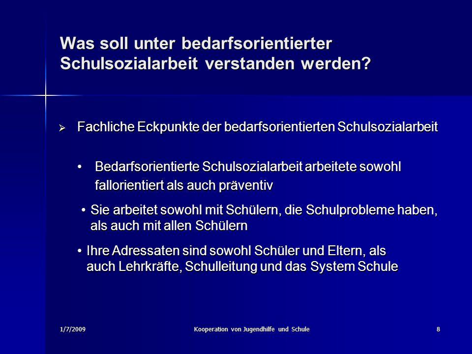 1/7/2009Kooperation von Jugendhilfe und Schule8 Was soll unter bedarfsorientierter Schulsozialarbeit verstanden werden? Fachliche Eckpunkte der bedarf