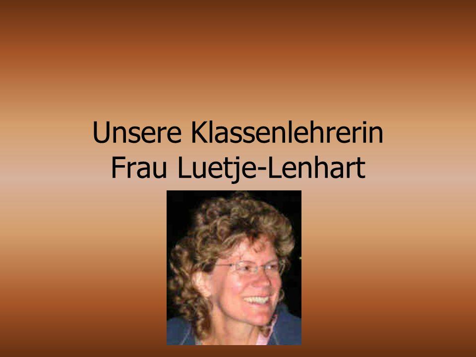 Unsere Klassenlehrerin Frau Luetje-Lenhart