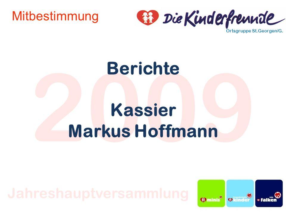 2009 Ortsgruppe St.Georgen/G. Jahreshauptversammlung Mitbestimmung Berichte Kassier Markus Hoffmann