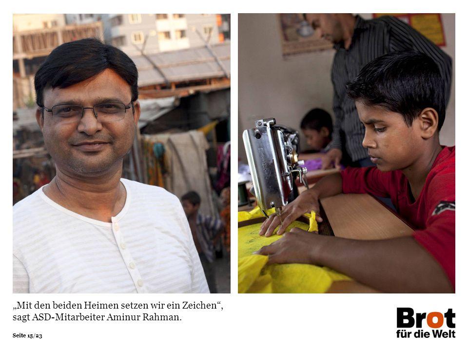 Seite 15/23 Mit den beiden Heimen setzen wir ein Zeichen, sagt ASD-Mitarbeiter Aminur Rahman.