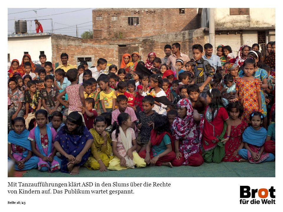 Seite 16/23 Mit Tanzaufführungen klärt ASD in den Slums über die Rechte von Kindern auf.