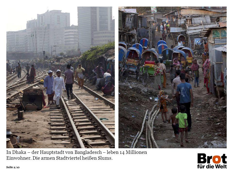 Seite 2/10 In Dhaka – der Hauptstadt von Bangladesch – leben 14 Millionen Einwohner. Die armen Stadtviertel heißen Slums.