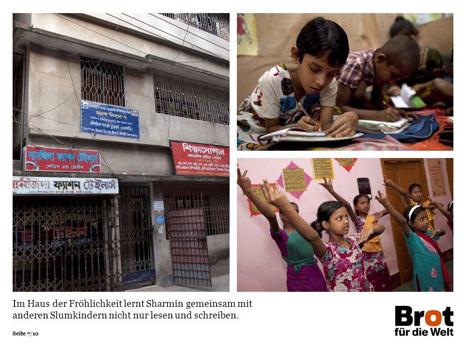 Seite 7/10 Im Haus der Fröhlichkeit lernt Sharmin gemeinsam mit anderen Slumkindern nicht nur lesen und schreiben.