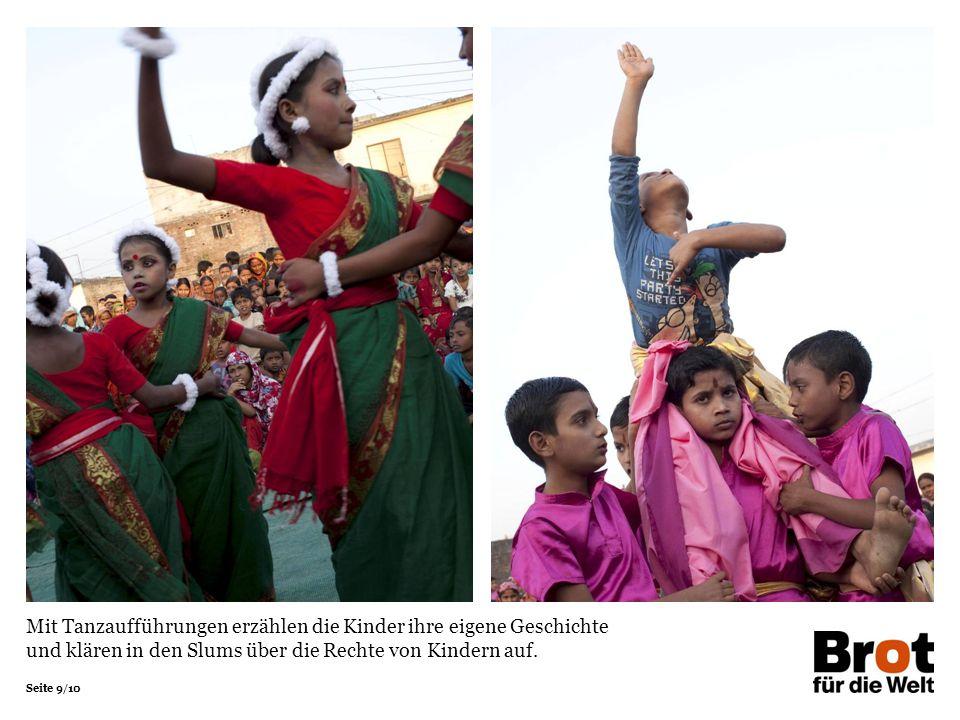 Seite 9/10 Mit Tanzaufführungen erzählen die Kinder ihre eigene Geschichte und klären in den Slums über die Rechte von Kindern auf.