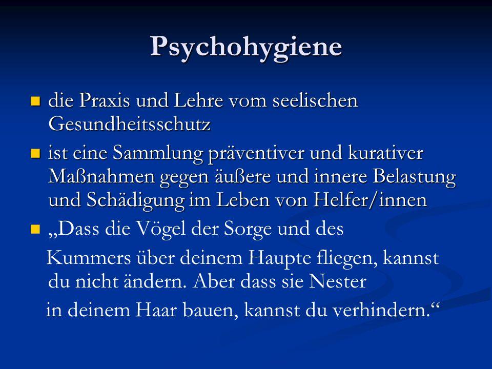 Psychohygiene die Praxis und Lehre vom seelischen Gesundheitsschutz die Praxis und Lehre vom seelischen Gesundheitsschutz ist eine Sammlung präventive
