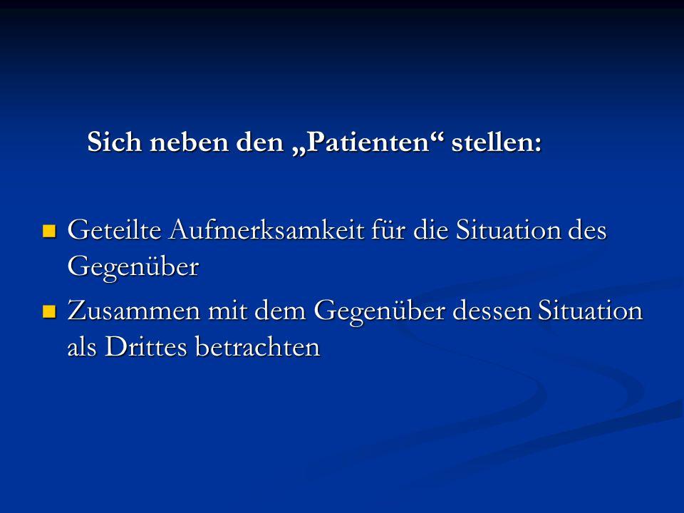 Sich neben den Patienten stellen: Sich neben den Patienten stellen: Geteilte Aufmerksamkeit für die Situation des Gegenüber Geteilte Aufmerksamkeit fü