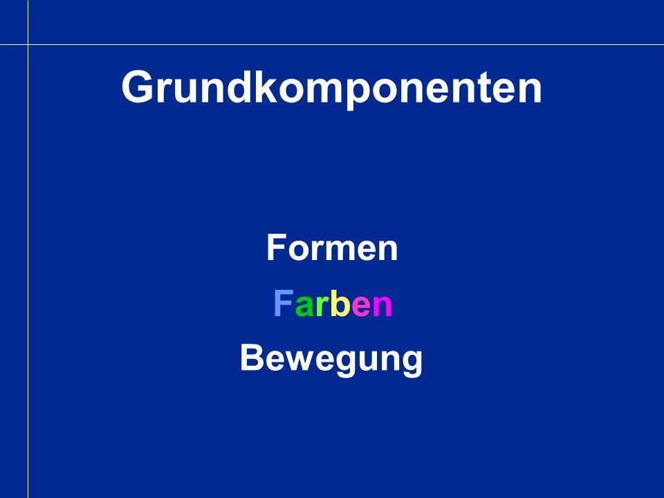 Grundkomponenten Formen FarbenFarben Bewegung