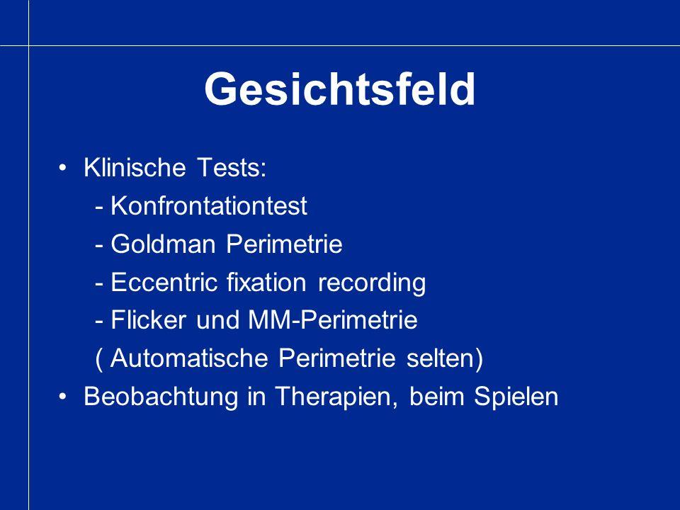Gesichtsfeld Klinische Tests: - Konfrontationtest - Goldman Perimetrie - Eccentric fixation recording - Flicker und MM-Perimetrie ( Automatische Perim