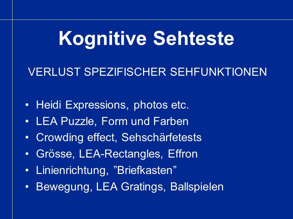 Kognitive Sehteste VERLUST SPEZIFISCHER SEHFUNKTIONEN Heidi Expressions, photos etc. LEA Puzzle, Form und Farben Crowding effect, Sehschärfetests Grös