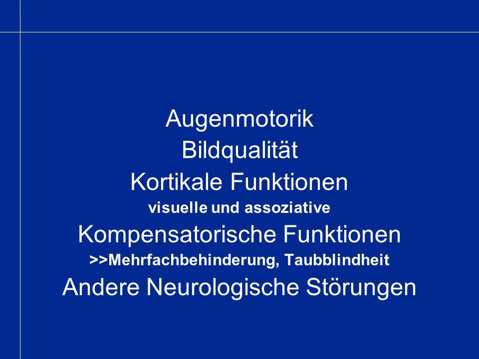 Augenmotorik Bildqualität Kortikale Funktionen visuelle und assoziative Kompensatorische Funktionen >>Mehrfachbehinderung, Taubblindheit Andere Neurol