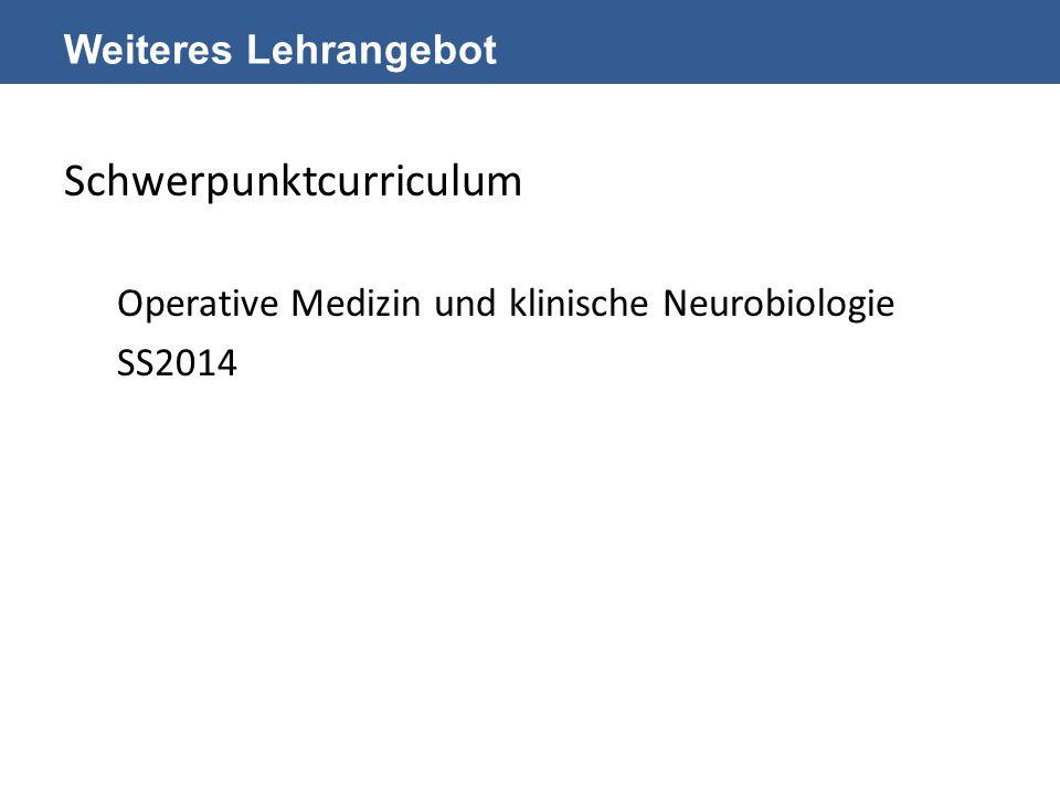 Weiteres Lehrangebot Schwerpunktcurriculum Operative Medizin und klinische Neurobiologie SS2014