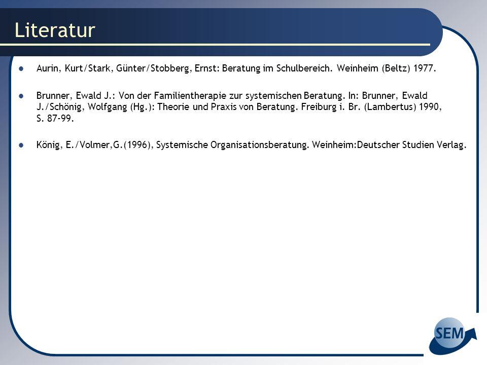 Literatur Aurin, Kurt/Stark, Günter/Stobberg, Ernst: Beratung im Schulbereich. Weinheim (Beltz) 1977. Brunner, Ewald J.: Von der Familientherapie zur
