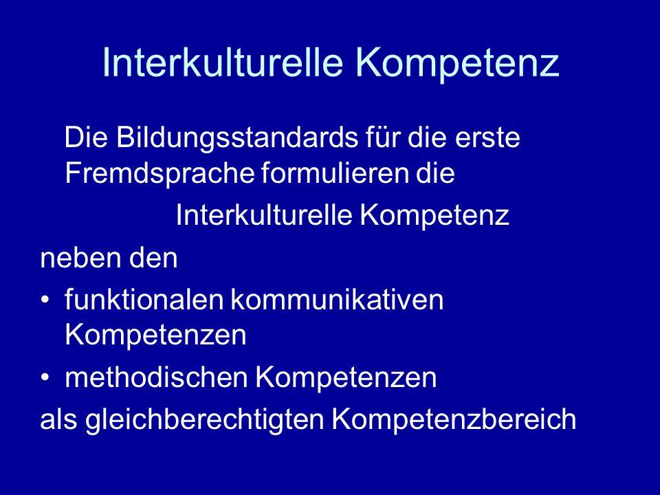 Interkulturelle Kompetenz Die Bildungsstandards für die erste Fremdsprache formulieren die Interkulturelle Kompetenz neben den funktionalen kommunikat