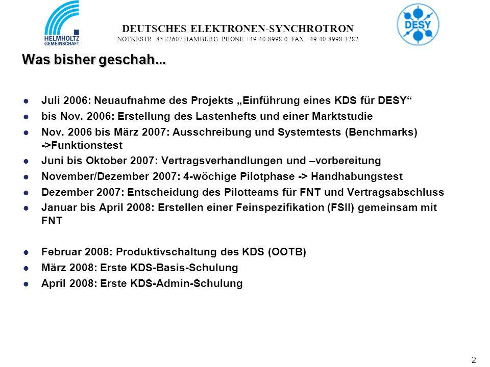 2 2 DEUTSCHES ELEKTRONEN-SYNCHROTRON NOTKESTR. 85 22607 HAMBURG PHONE +49-40-8998-0. FAX +49-40-8998-3282 Was bisher geschah... Juli 2006: Neuaufnahme