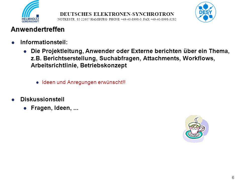6 6 DEUTSCHES ELEKTRONEN-SYNCHROTRON NOTKESTR. 85 22607 HAMBURG PHONE +49-40-8998-0. FAX +49-40-8998-3282 Anwendertreffen Informationsteil: Die Projek