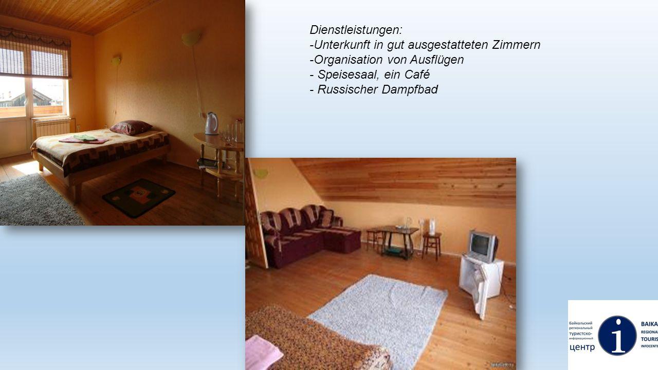 Dienstleistungen: -Unterkunft in gut ausgestatteten Zimmern -Organisation von Ausflügen - Speisesaal, ein Café - Russischer Dampfbad