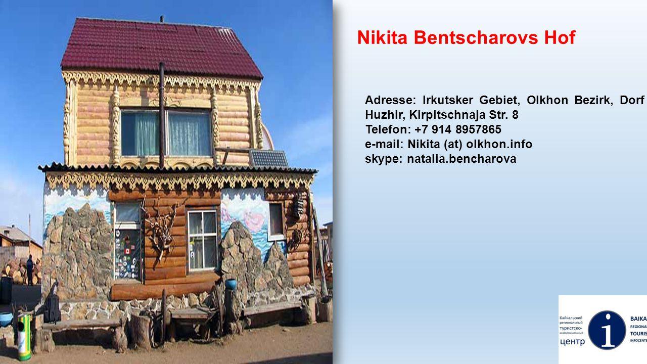 Nikita Bentscharovs Hof Adresse: Irkutsker Gebiet, Olkhon Bezirk, Dorf Huzhir, Kirpitschnaja Str. 8 Telefon: +7 914 8957865 e-mail: Nikita (at) olkhon