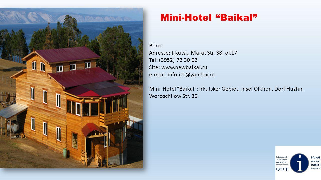 Mini-Hotel Baikal Büro: Adresse: Irkutsk, Marat Str. 38, of.17 Tel: (3952) 72 30 62 Site: www.newbaikal.ru e-mail: info-irk@yandex.ru Mini-Hotel