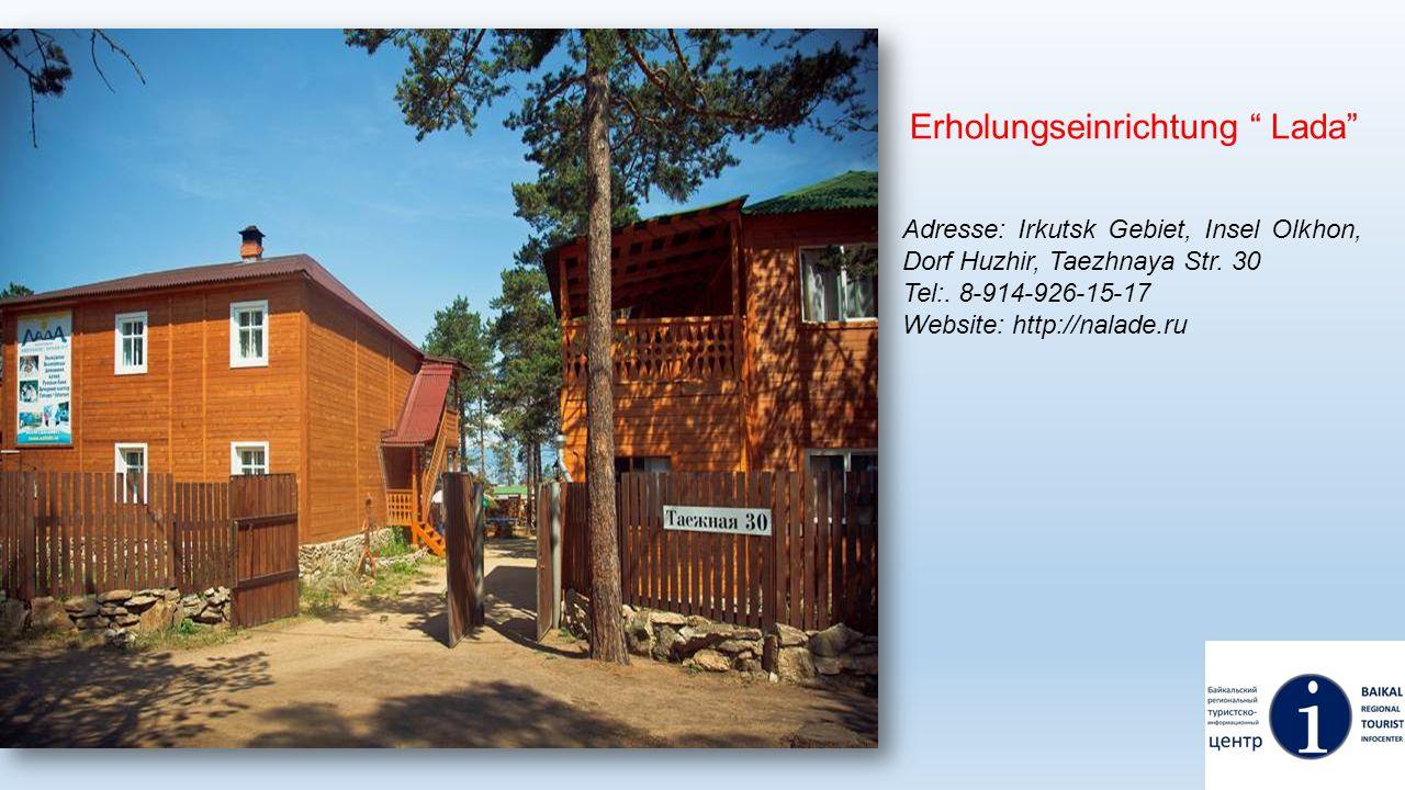 Erholungseinrichtung Lada Adresse: Irkutsk Gebiet, Insel Olkhon, Dorf Huzhir, Taezhnaya Str. 30 Tel:. 8-914-926-15-17 Website: http://nalade.ru