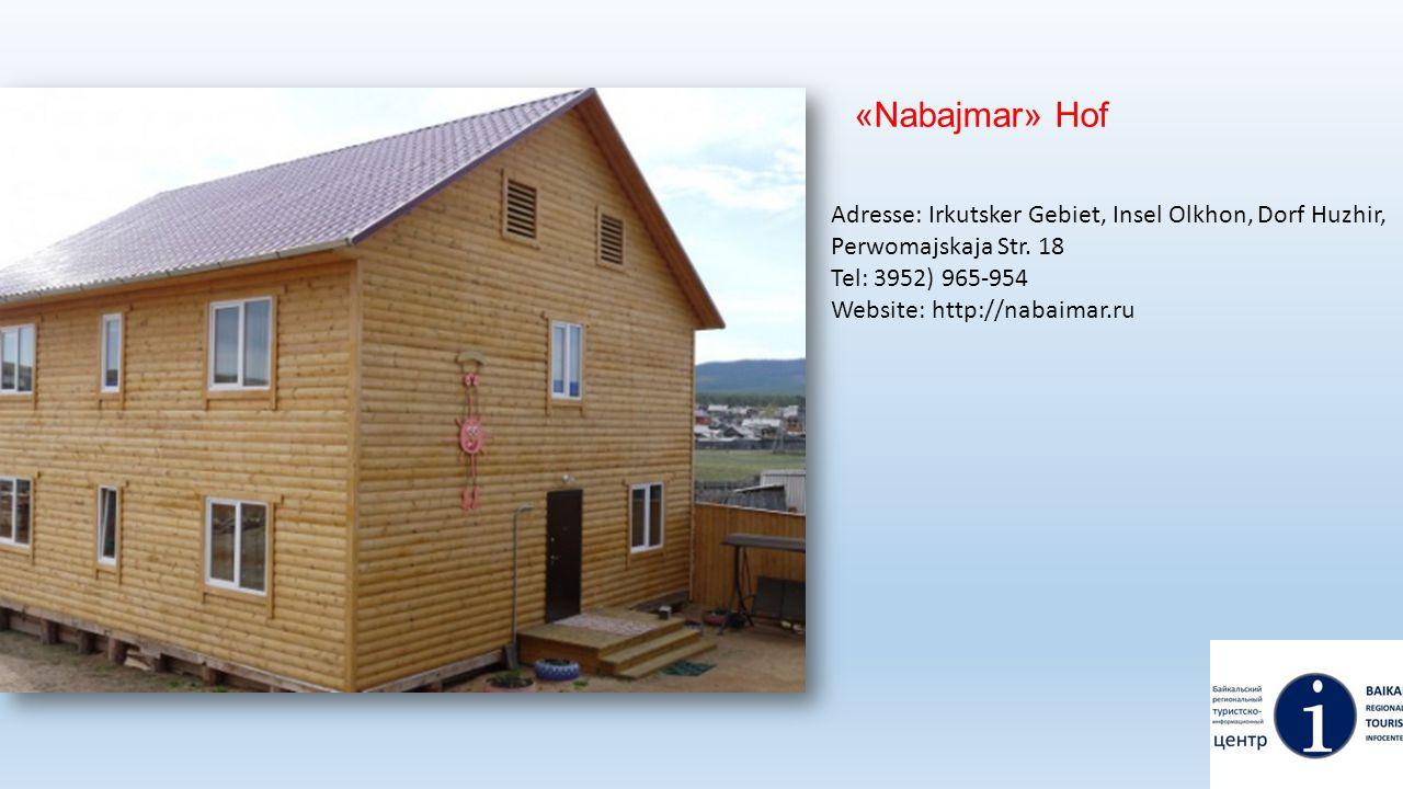 «Nabajmar» Hof Adresse: Irkutsker Gebiet, Insel Olkhon, Dorf Huzhir, Perwomajskaja Str. 18 Tel: 3952) 965-954 Website: http://nabaimar.ru