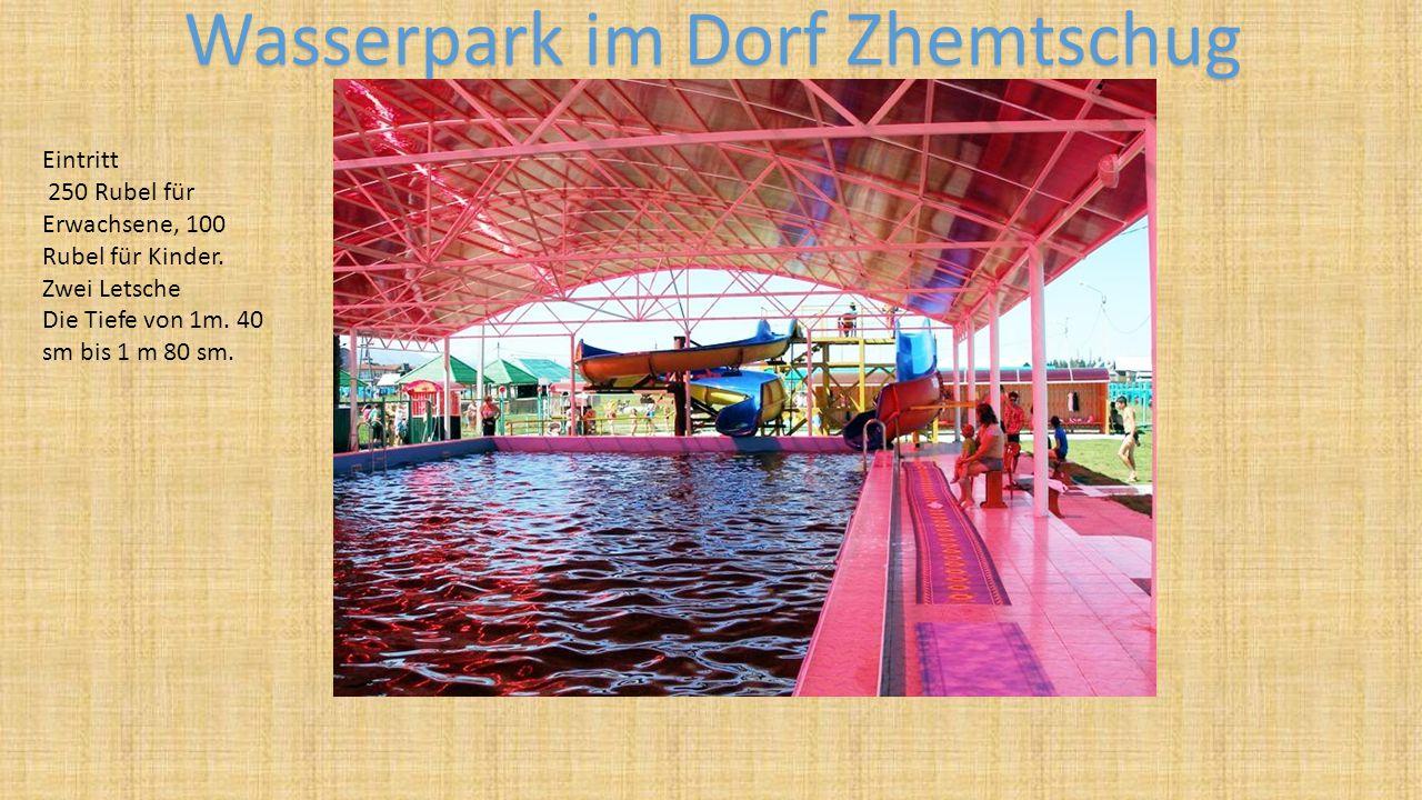 Wasserpark im Dorf Zhemtschug Eintritt 250 Rubel für Erwachsene, 100 Rubel für Kinder. Zwei Letsche Die Tiefe von 1m. 40 sm bis 1 m 80 sm.