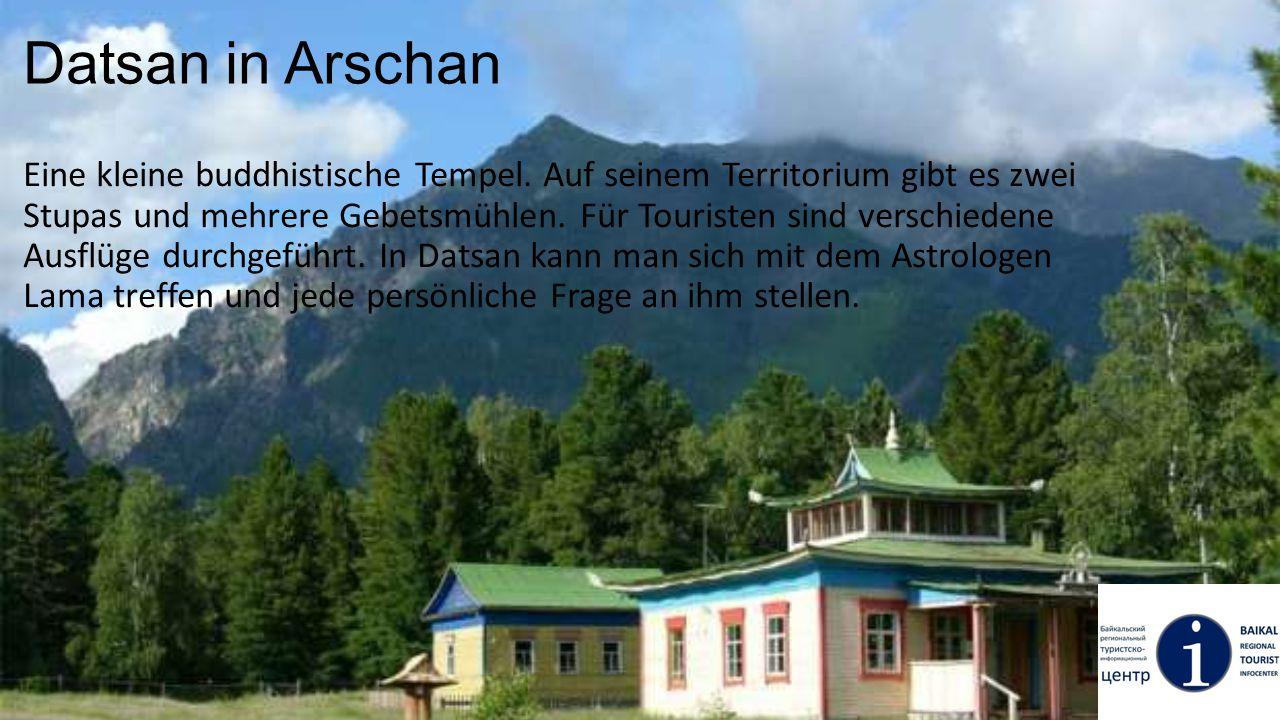Datsan in Arschan Eine kleine buddhistische Tempel. Auf seinem Territorium gibt es zwei Stupas und mehrere Gebetsmühlen. Für Touristen sind verschiede