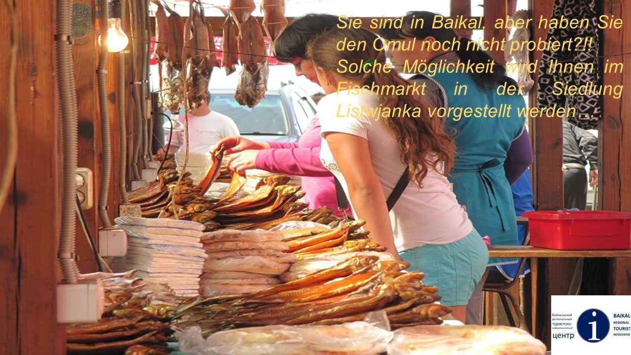 Sie sind in Baikal, aber haben Sie den Omul noch nicht probiert?!! Solche Möglichkeit wird Ihnen im Fischmarkt in der Siedlung Listwjanka vorgestellt