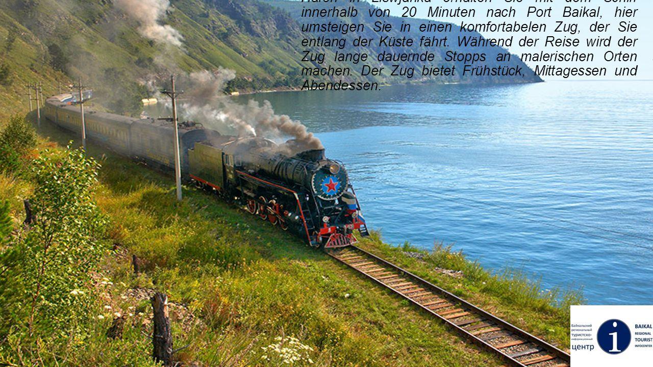 In Listwjanka können Sie eine spannende Reise durch die antike Krugobaikalskaya Eisenbahn machen: Vom Hafen in Liswjanka erhalten Sie mit dem Schiff i
