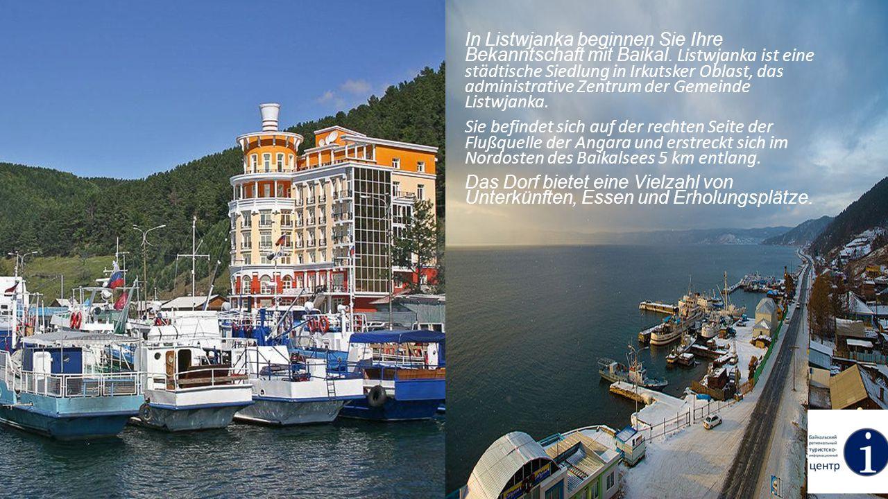 In Listwjanka beginnen Sie Ihre Bekanntschaft mit Baikal. Listwjanka ist eine städtische Siedlung in Irkutsker Oblast, das administrative Zentrum der