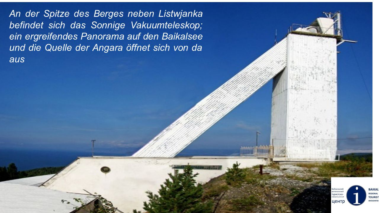 An der Spitze des Berges neben Listwjanka befindet sich das Sonnige Vakuumteleskop; ein ergreifendes Panorama auf den Baikalsee und die Quelle der Ang