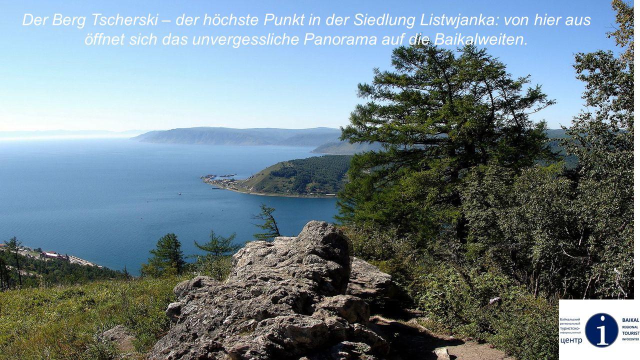 Der Berg Tscherski – der höchste Punkt in der Siedlung Listwjanka: von hier aus öffnet sich das unvergessliche Panorama auf die Baikalweiten.
