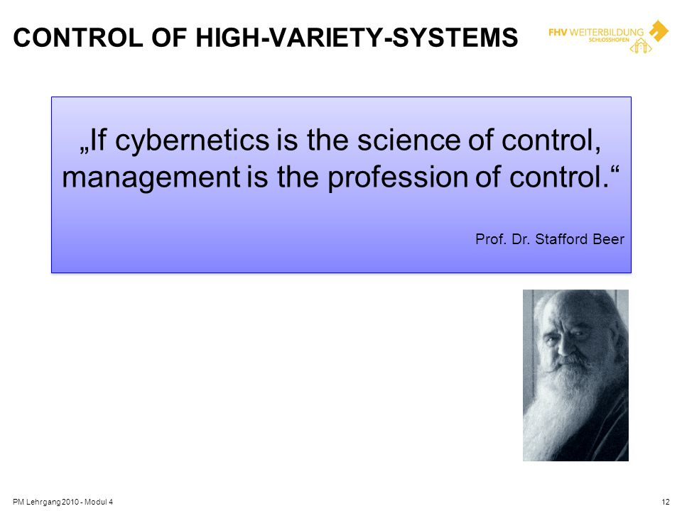 CONTROL OF HIGH-VARIETY-SYSTEMS If cybernetics is the science of control, management is the profession of control. Prof. Dr. Stafford Beer If cybernet