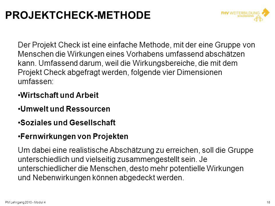 PROJEKTCHECK-METHODE Der Projekt Check ist eine einfache Methode, mit der eine Gruppe von Menschen die Wirkungen eines Vorhabens umfassend abschätzen