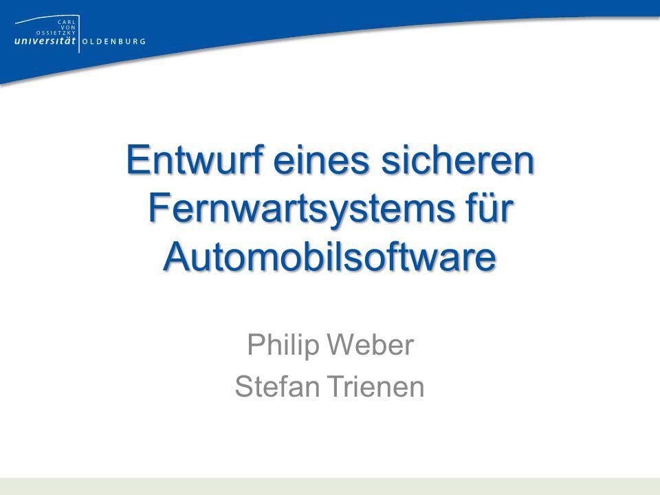 Entwurf eines sicheren Fernwartsystems für Automobilsoftware Philip Weber Stefan Trienen