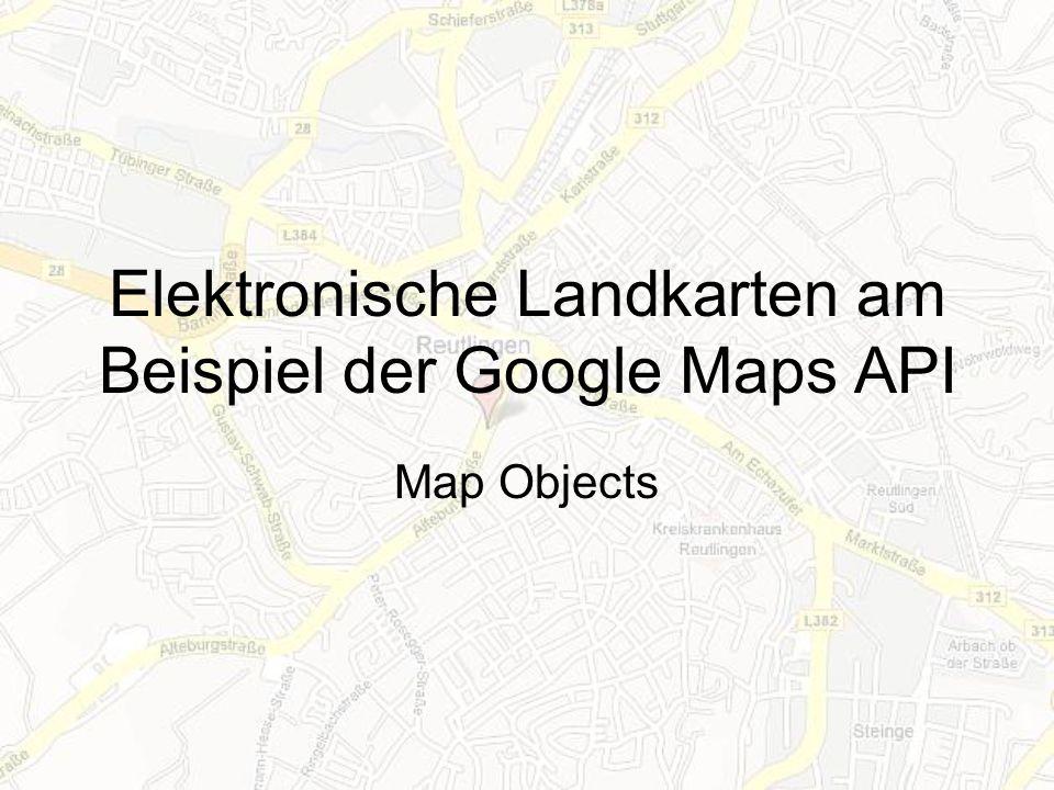 Elektronische Landkarten am Beispiel der Google Maps API Map Objects