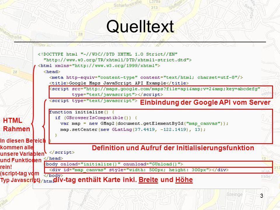 3 Quelltext HTML Rahmen div-tag enthält Karte inkl. Breite und Höhe Einbindung der Google API vom Server Definition und Aufruf der Initialisierungsfun