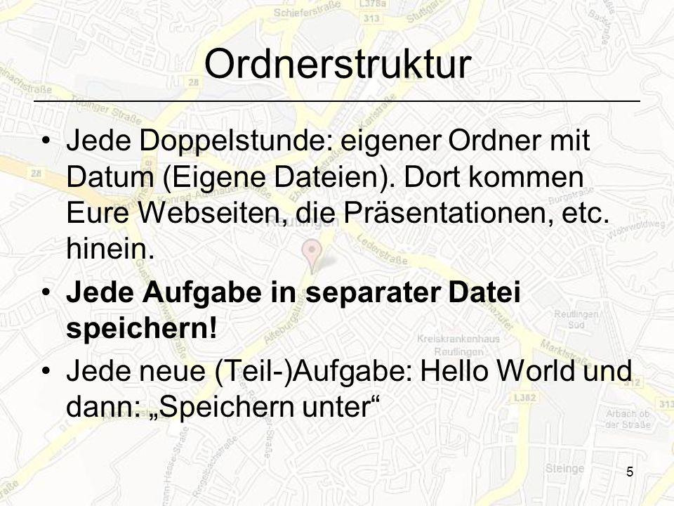 5 Ordnerstruktur Jede Doppelstunde: eigener Ordner mit Datum (Eigene Dateien). Dort kommen Eure Webseiten, die Präsentationen, etc. hinein. Jede Aufga
